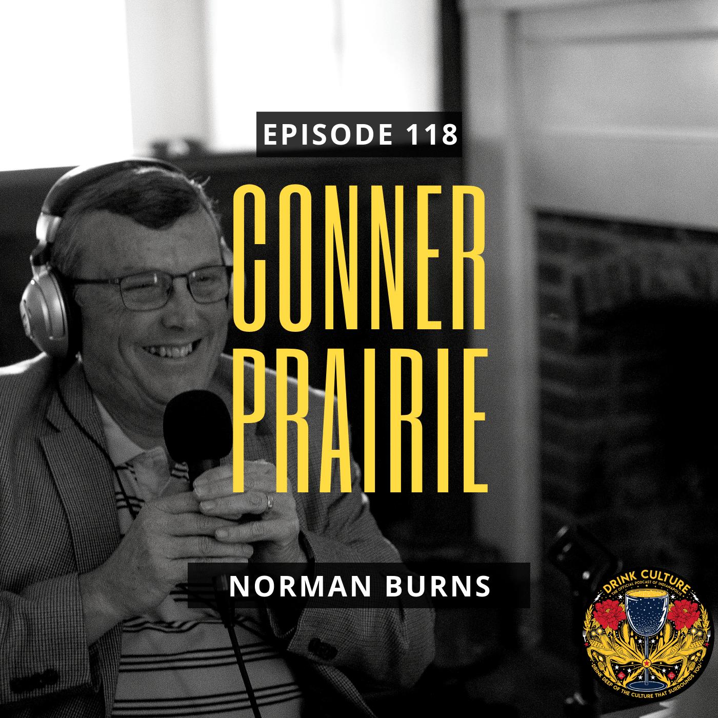 Episode 118: Conner Prairie, Norman Burns -