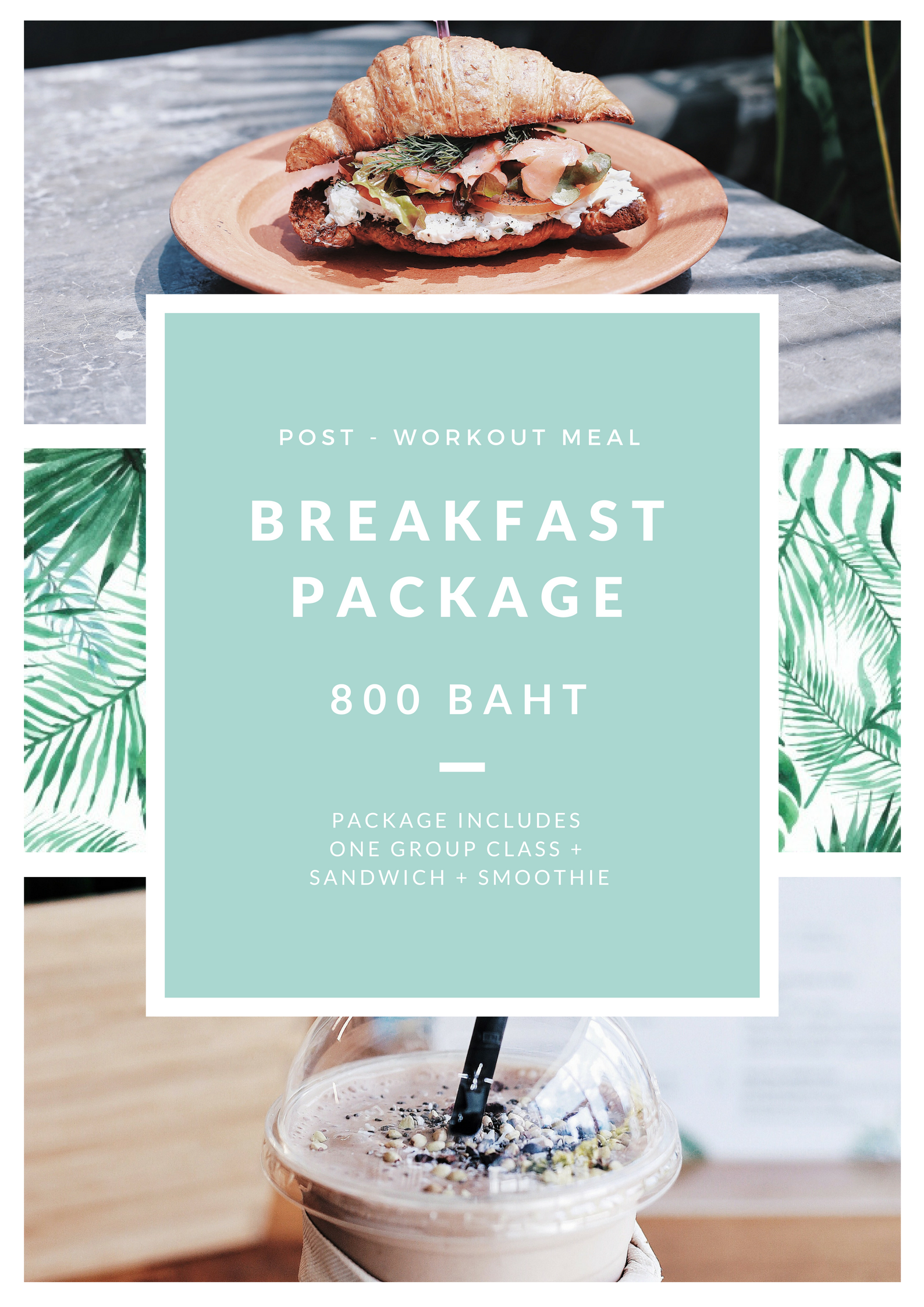 SUPER SAVE BREAKFAST PACKAGE FOR EARLY BIRDS  (ANY) MORNING CLASS + SALMON SANDWICH + SMOOTHIE OF CHOICE   Price 800 THB