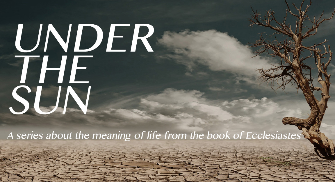 Under the Sun - Listen as the teacher in Ecclesiastes takes us through what he learnt in the pursuit of money, work, love, wisdom and anything else you can think of, and why he found it all to be