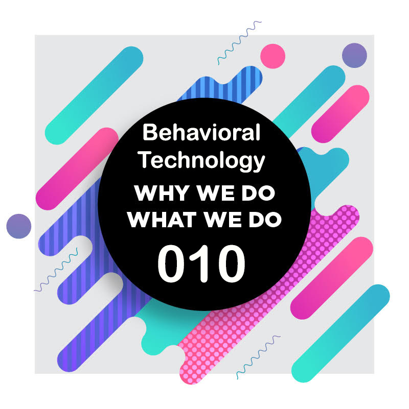 010 | Behavioral Technology: Making Strides to Real World Issues | Why We Do What We Do