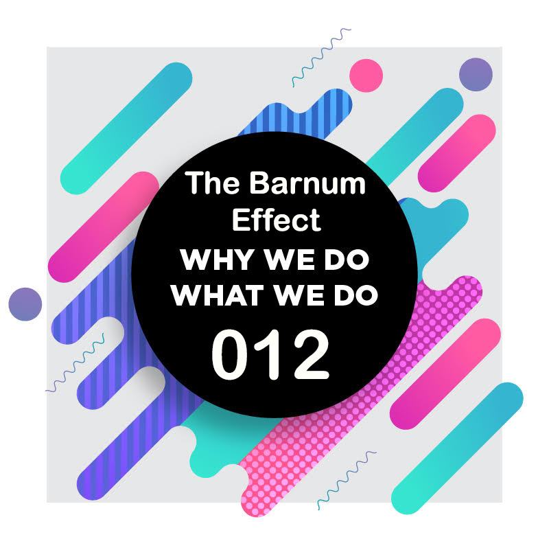 012 | The Barnum Effect | Why We Do What We Do