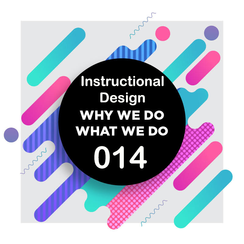 014 | Instructional Design | Why We Do What We Do