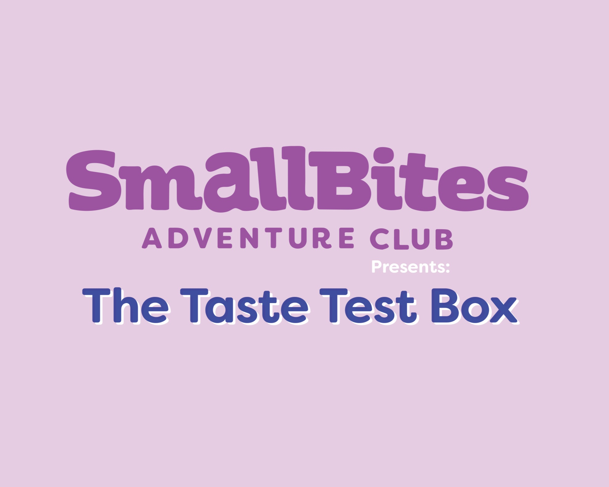 The Taste Test Box - ·SmallBites Adventure Club includes everything you need to create a hands-on recipe and taste test.