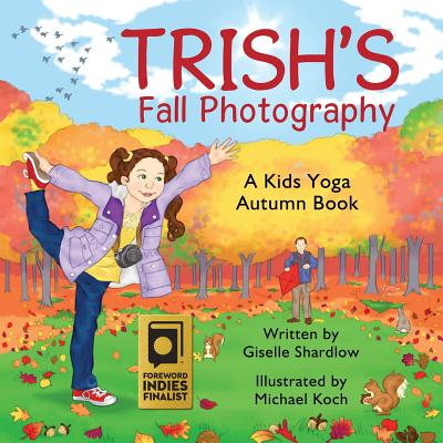 Trish's Fall Photography - Join Trish and her dad as they spend a day taking pictures of fall for her school project. Be a tree, kite, and pumpkin. Discover fall, explore movement, and then do your own photography projectThis yoga storybook for ages 2 to 5 includes a list of kids yoga poses and a parent-teacher guide, to get the most out of your experience of yoga stories with young children.