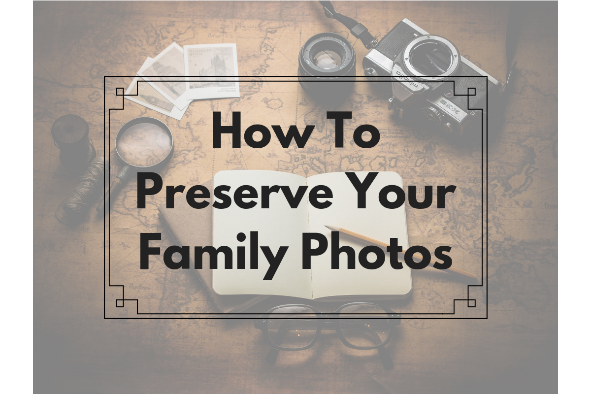 How To Preserve Your Family Photos -