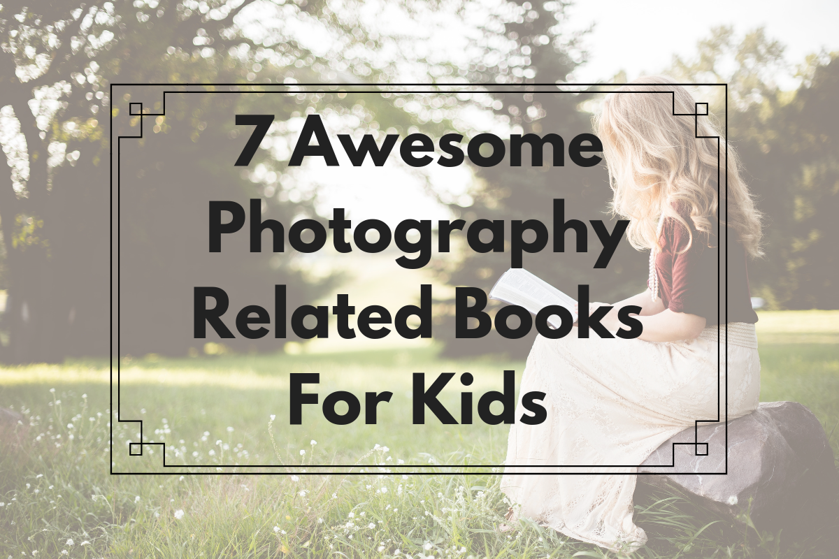 7 Awesome Photography Related Books For Kids -