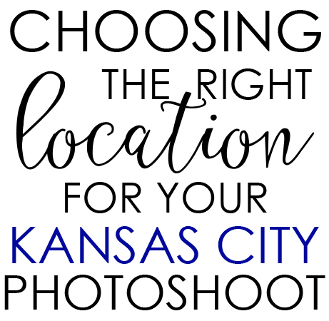 choosing-the-right-location-for-your-kansas-city-photoshoot.jpg
