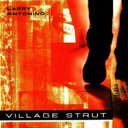 "LARRY ANTONINO - ""Village Strut"""
