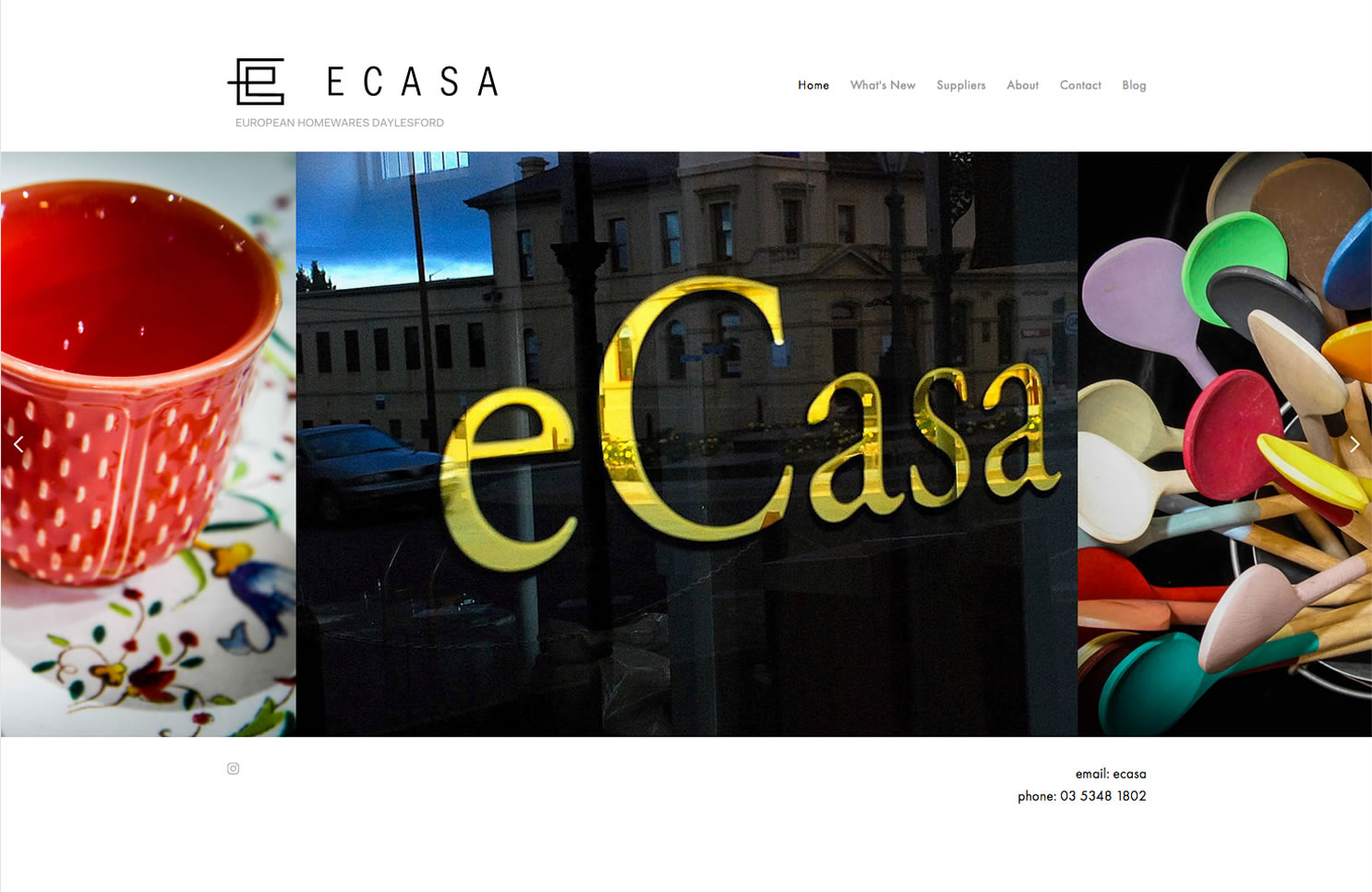- eCasa is located in the town of Daylesford in the central Victorian goldfields region. The shop specializes in European Home-wares and is well worth a visit when you are in town. The site is under construction.http://ecasadaylesford.com.au