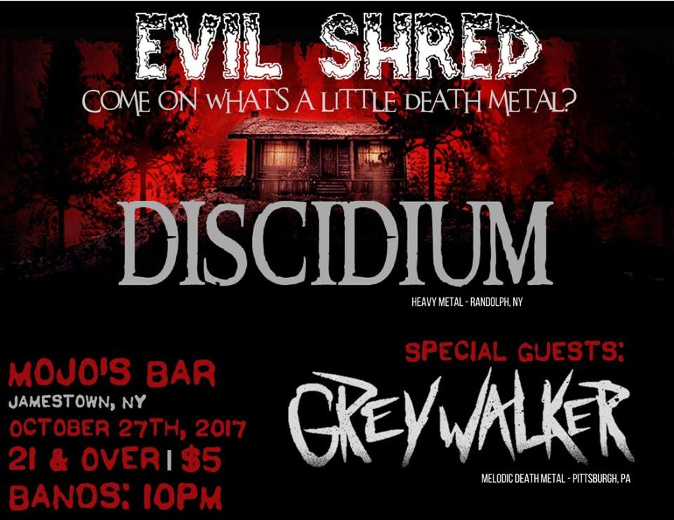 Come on, what's a little DEATH METAL?!  Join  Discidium for the annual Halloween Metal Show!  SPECIAL GUESTS: Greywalker Pittsburgh, PA  $5 // 21+ // 10PM