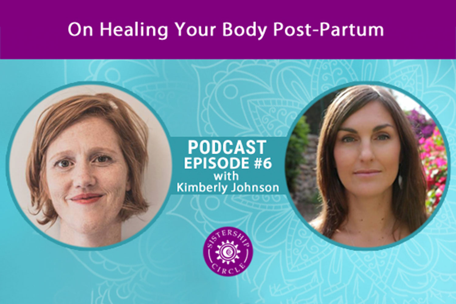 SISTERSHIP CIRCLE PODCAST - EP6: Kimberly Johnson on Healing Your Body Postpartum