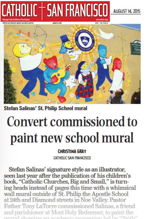 """- Convert commissioned to paint new school muralConvert commissioned to paint new school muralAugust 14, 2015Christina GrayStefan Salinas' signature style as an illustrator, seen last year after the publication of his children's book, """"Catholic Churches, Big and Small,"""" is turning heads instead of pages this time with a whimsical wall mural outside of St. Philip the Apostle School at 24th and Diamond streets in Noe Valley. Pastor Father Tony LaTorre commissioned Salinas, a friend and parishioner at Most Holy Redeemer, to paint the mural showing an academic procession led by """"'faith"""" and the Holy Spirit. Salinas' collaboration with Father LaTorre is not the first one. Salinas designed and donated a large stained-glass depiction of St. Francis and the wolf of Gubbio for the parish chapel last year.Included in the colorful scene are little historical, religious, regional and personal details, such as Father LaTorre's """"Scotty"""" dog and a Giants baseball (the pastor loves the Giants). There are golden poppies, symbolizing California, and shamrocks, a nod to the largely Irish congregation led by a redheaded altar girl who is stepping on a snake, a symbol of the triumph over Satan. Architectural details include the Golden Gate Bridge, Mission Dolores, St. Philip Church and St. Mary's Cathedral."""