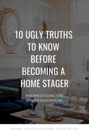 Sep 9 10 Ugly Truths To Know Before Becoming A Home Stager Cindy Lin Business Of Staging