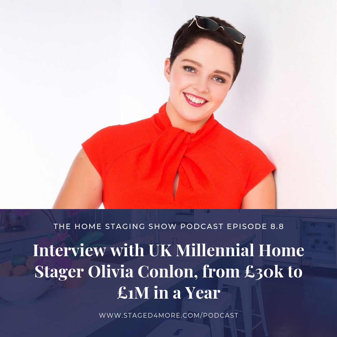Interview with UK Millennial Home Stager Olivia Conlon, from £30k to £1M in a Year, The Home Staging Show Podcast Season 8.8.png