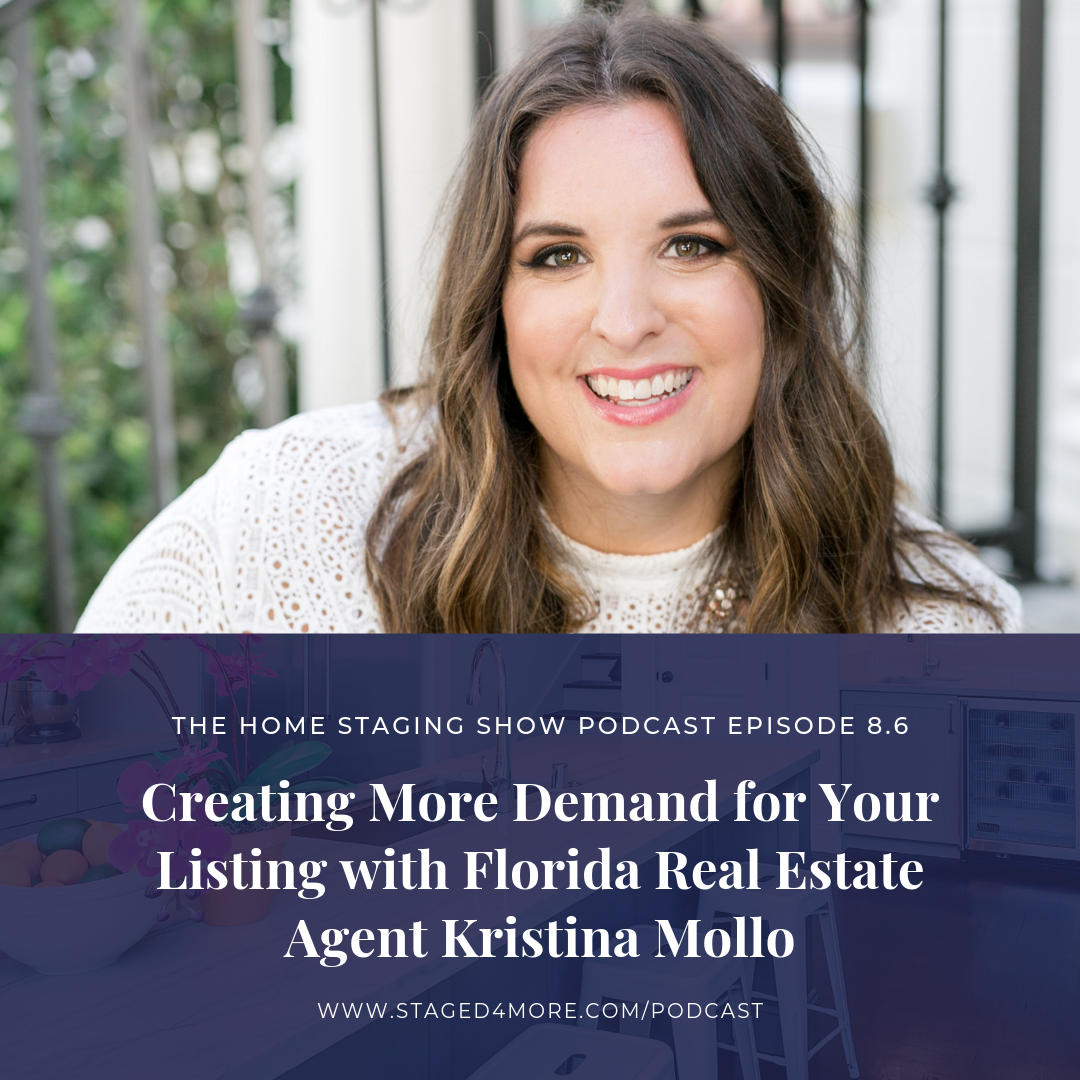 Creating More Demand for Your Listing with FL Real Estate Agent Kristina Mollo. The Home Staging Show Podcast Season 8.6.