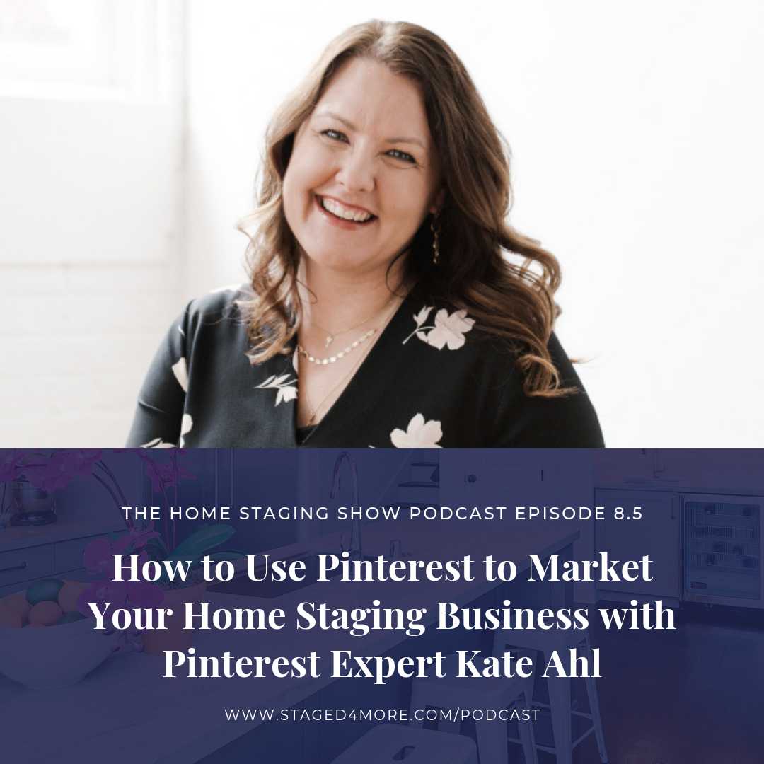 How to Use Pinterest to Market Your Home Staging Business with Pinterest Expert Kate Ahl of Simple Pin Media. The Home Staging Show Podcast Season 8.5