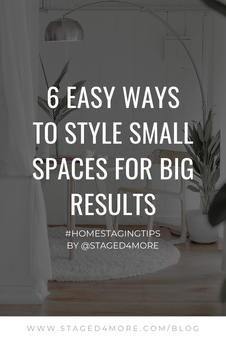 6 Easy Ways to Style Small Spaces for Big Results | Home Staging Tips #staged4more