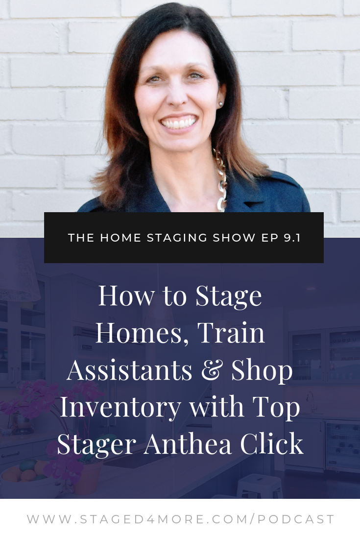How to Stage Homes, Train Assistants & Shop Inventory with Top Home Stager Anthea Click | The Home Staging Show Season 9 Episode 1