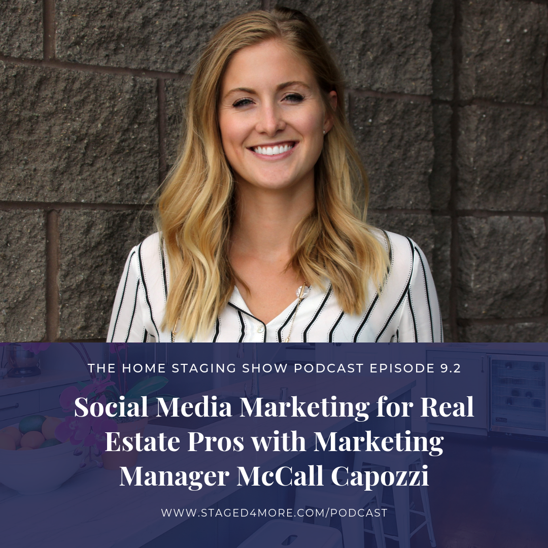 Social Media Marketing for Real Estate Pros with Marketing Manager McCall Capozzi. The Home Staging Show Podcast Season 9 Episode 2