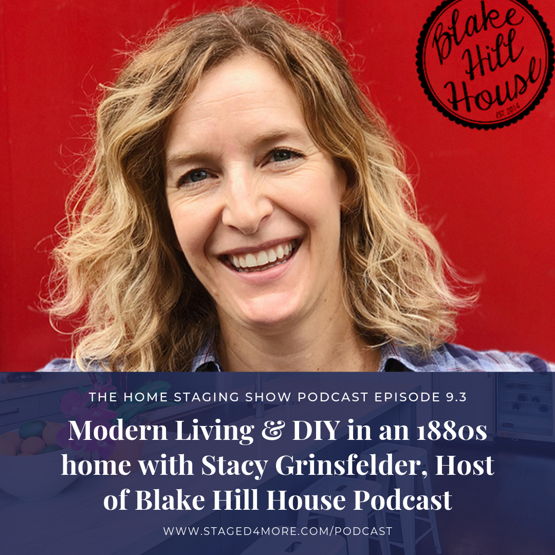 Modern Living & DIY in an 1880s home with Stacy Grinsfelder, Host of Blake Hill House Podcast | The Home Staging Show Season 9 Episode 3