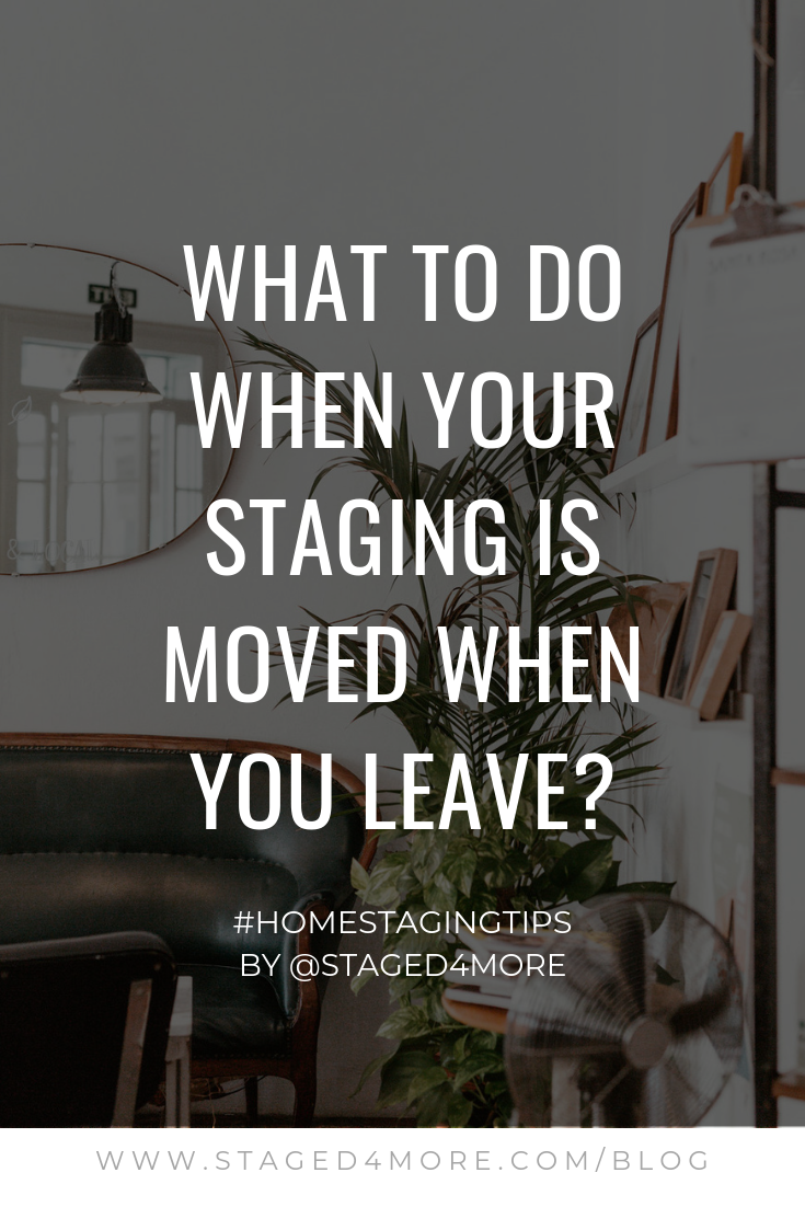 What to do when your staging is moved when you leave? | Staged4More.com