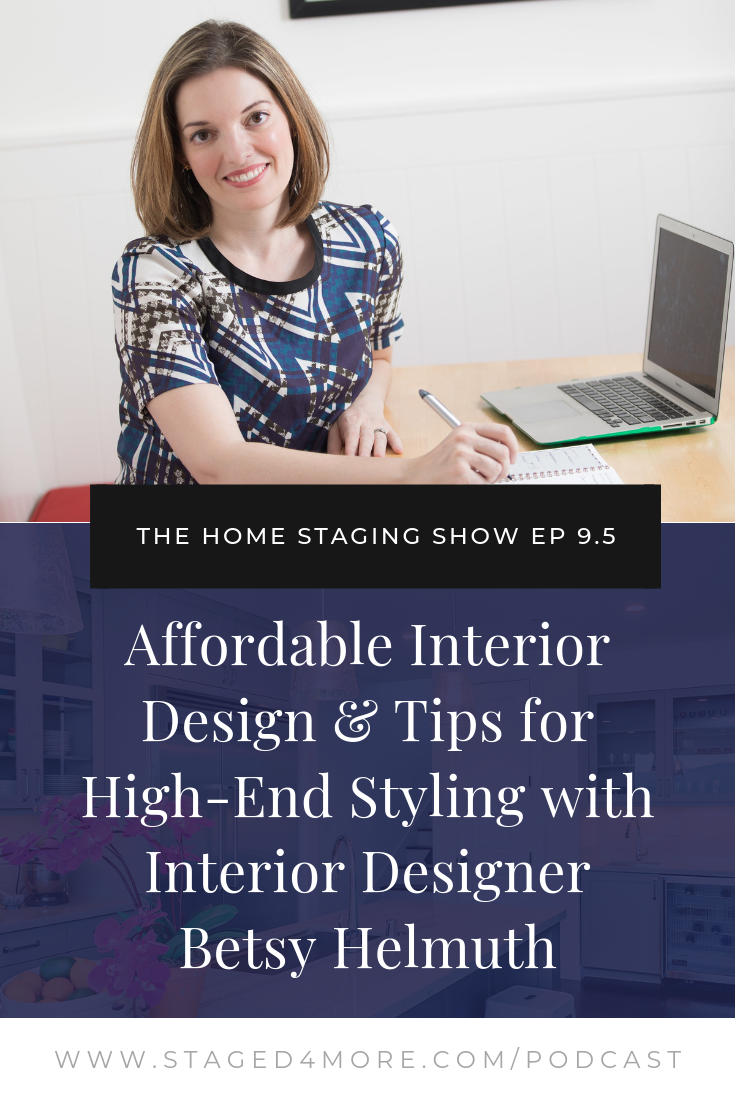 Affordable Interior Design & Tips for High-End Styling with Interior Designer Betsy Helmuth. The Home Staging Show Podcast Season 9 Episode 5 Blog Cover.png