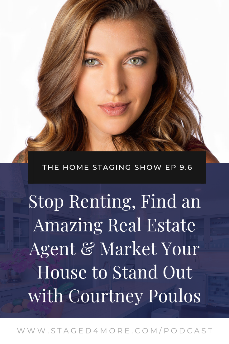 Stop Renting, Find an Amazing Real Estate Agent & Market Your House to Stand Out with Top Broker Courtney Poulos. The Home Staging Show Podcast Episode 9.6. Blog Cover.png