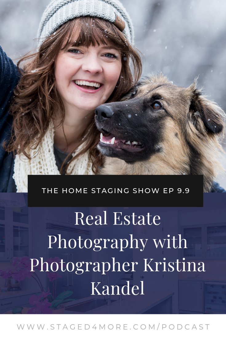 Real Estate Photography with Photographer Kristina Kandel. The Home Staging Show Season 9 Episode 9.