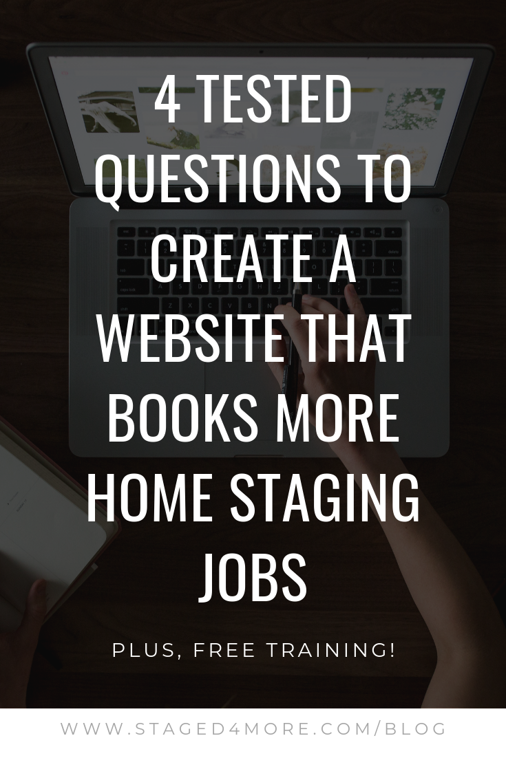 4 Tested Questions to Create a Website that Books More Home Staging Jobs. Home staging business tip by Staged4more School of Home Staging