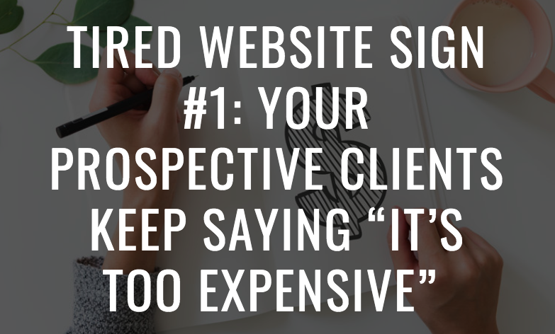 "5 Reasons Why Your Home Staging Website is Tired and Not Booking Clients: Tired website sign #1: Your prospective clients keep saying ""it's too expensive."" Home staging business tips by Staged4more School of Home Staging"