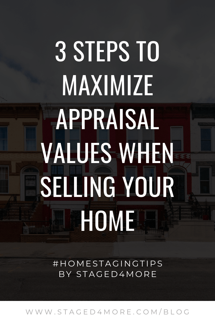 3 Steps to Maximize Appraisal Values When Selling Your Home by Staged4more School of Home Staging-min.png