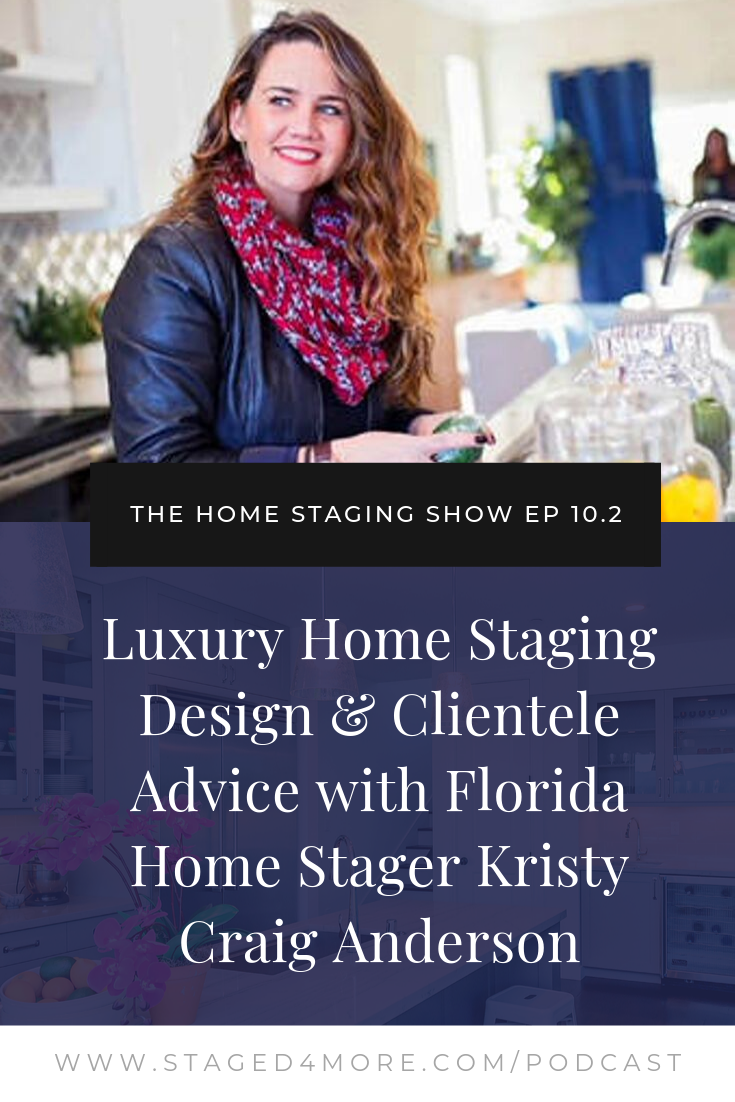 Luxury Home Staging Design & Clientele Advice with Florida Home Stager Kristy Craig Anderson. The Home Staging Show Podcast Episode 10.2