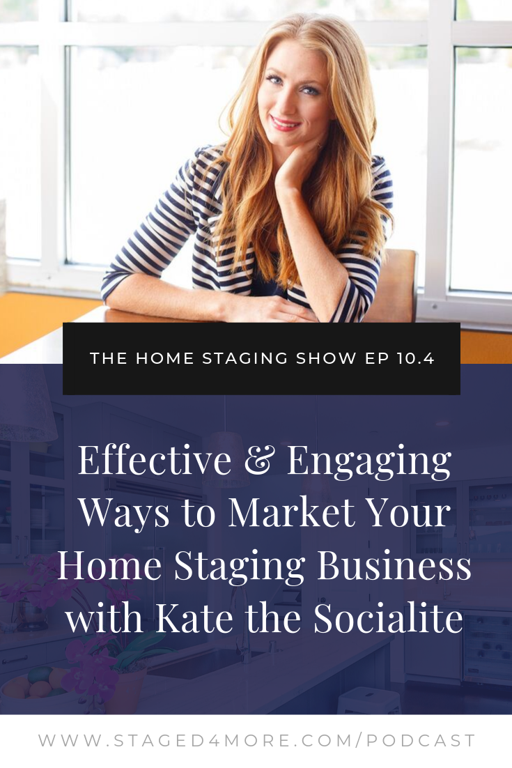 Effective and Engaging Ways to Market Your Home Staging Business with Kate the Socialite
