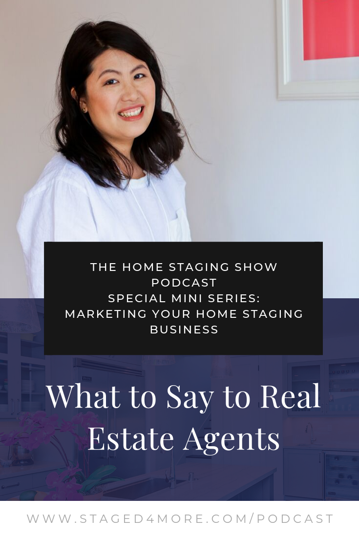 THE HOME STAGING SHOW PODCAST special mini series: Marketing Your Home Staging Business -- What to say to real estate agents. Presented by Staged4more School of Home Staging