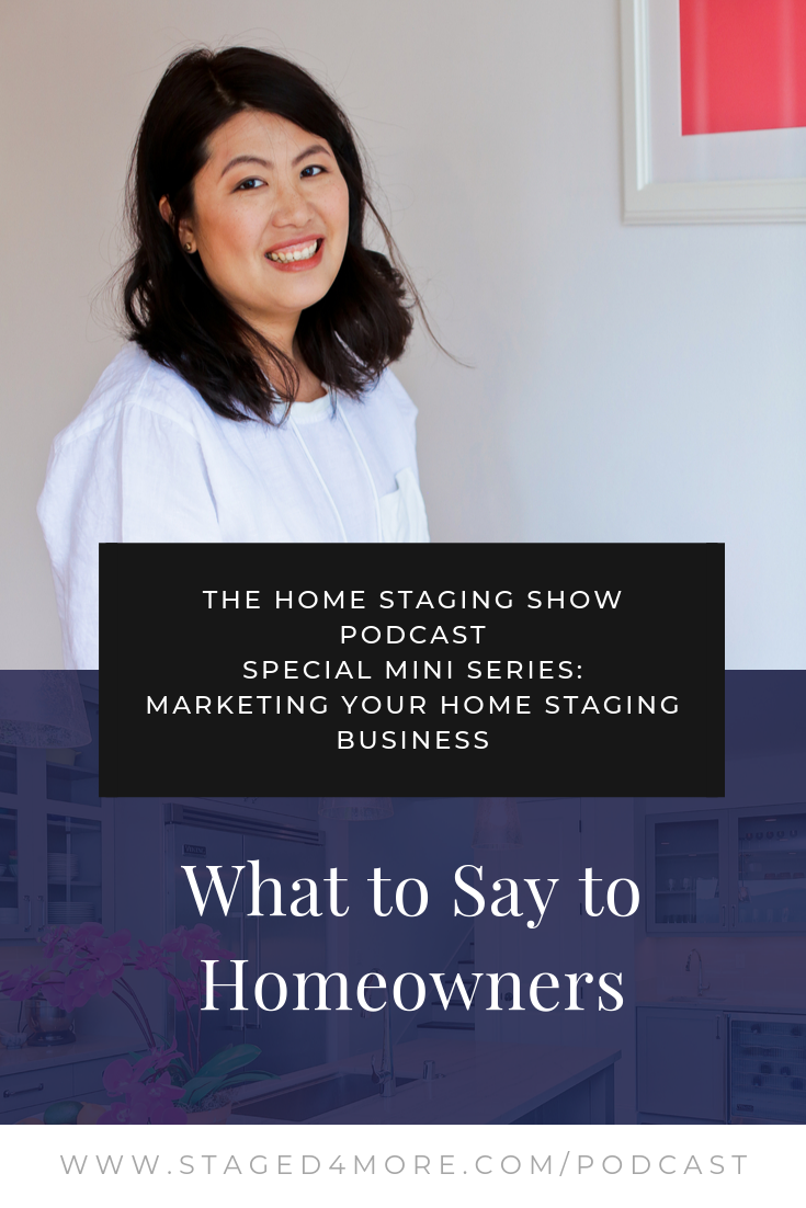 THE HOME STAGING SHOW PODCAST special mini series: Marketing Your Home Staging Business -- What to say to homeowners and home sellers. Presented by Staged4more School of Home Staging