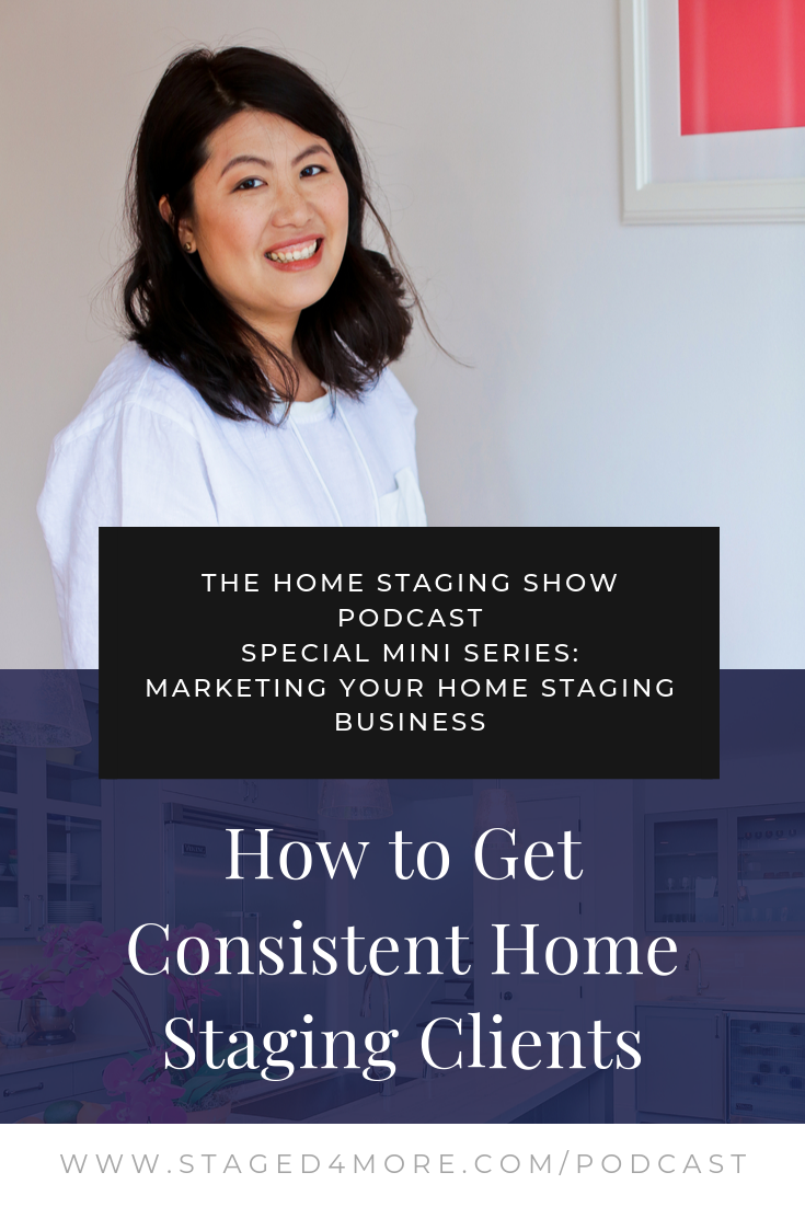 How to get consistent home staging clients. The Home Staging Show podcast by Staged4more School of Home Staging