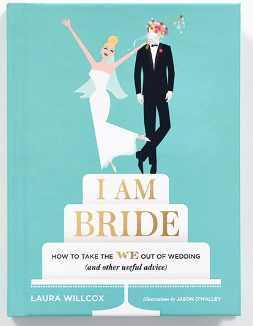 "Laura's book ""I Am Bride: How to Take the WE Out of Wedding (and Other Useful Advice)"""