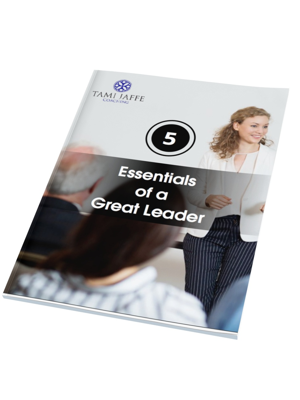 5 Essentials of a Great Leader - Get your FREE guide here to discover the essentials of being a great leader.