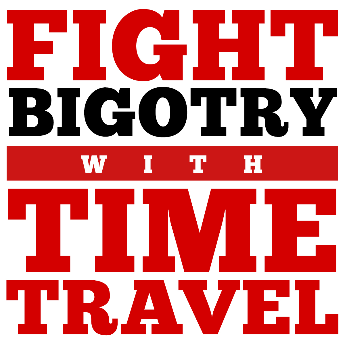 Fight Bigotry with Time Travel