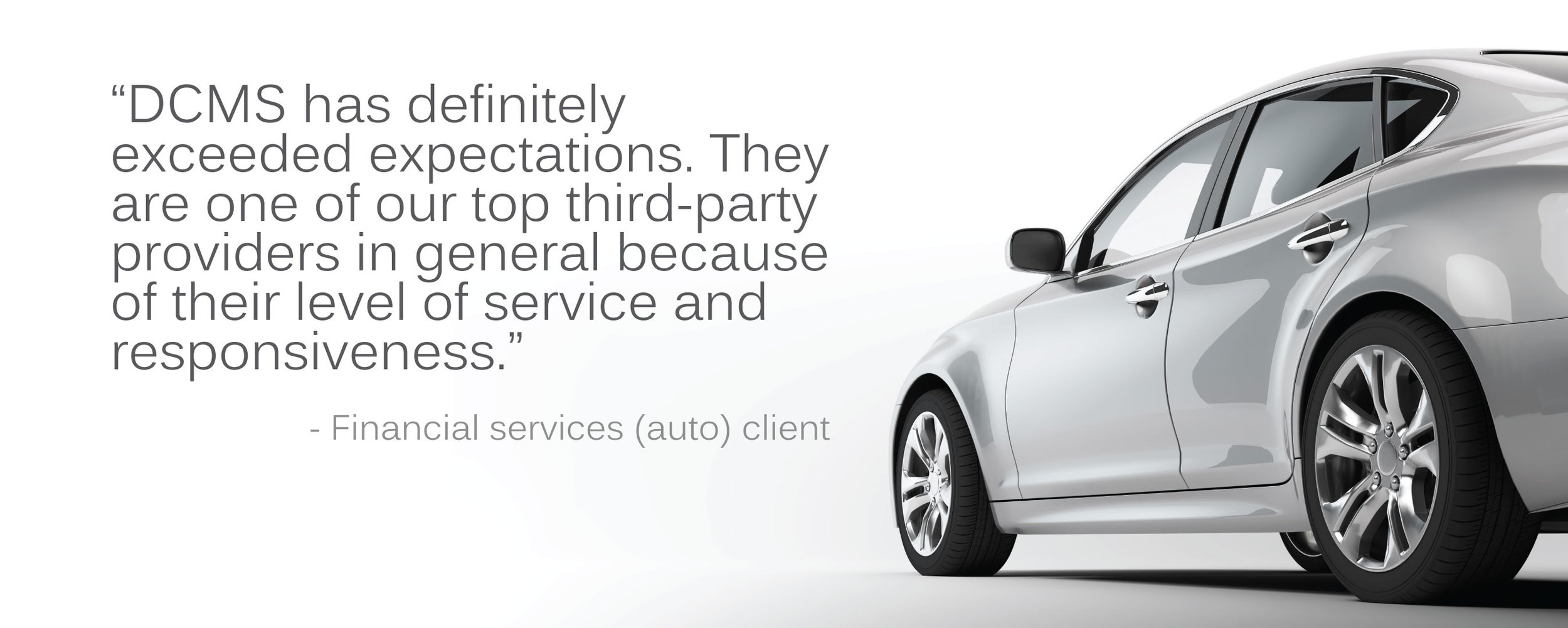 "Auto client testimonial: ""DCMS has definitely exceeded expectations. They are one of of our top third-party providers in general because of their level of service and responsiveness."""