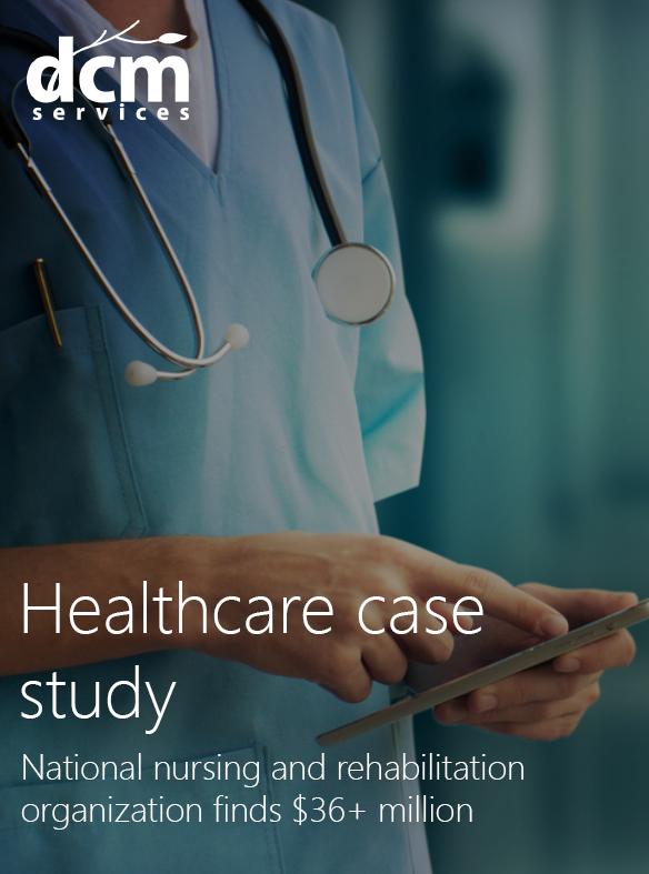 Healthcare case study   National nursing and rehabilitation organization finds $36+ million    Read more