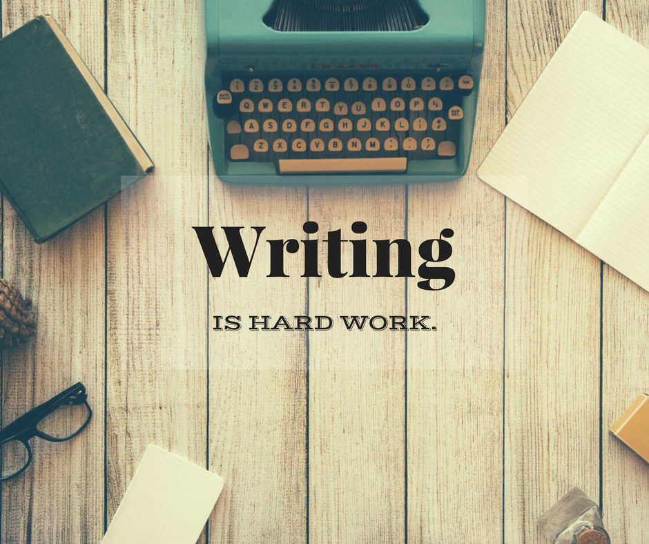 Writing is hard, which means you have to work hard because...#goals.