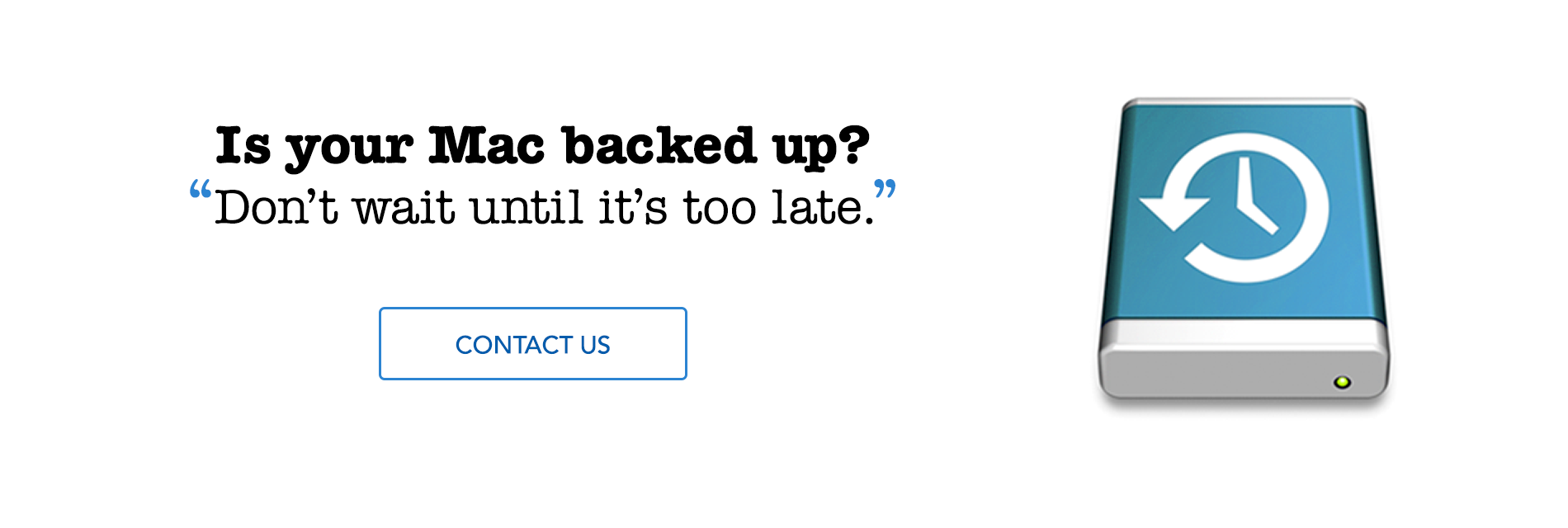 Is your Mac backed up? Don't wait until it's too late.
