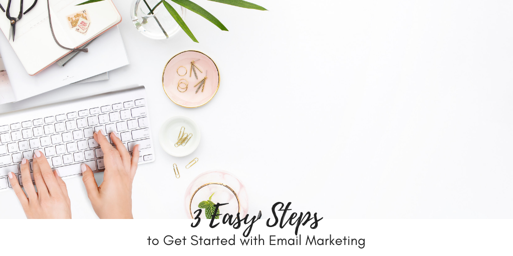 3 Easy Steps to Get Started with Email Marketing