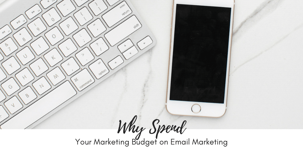 Why Spend Your Marketing Budget on Email Marketing