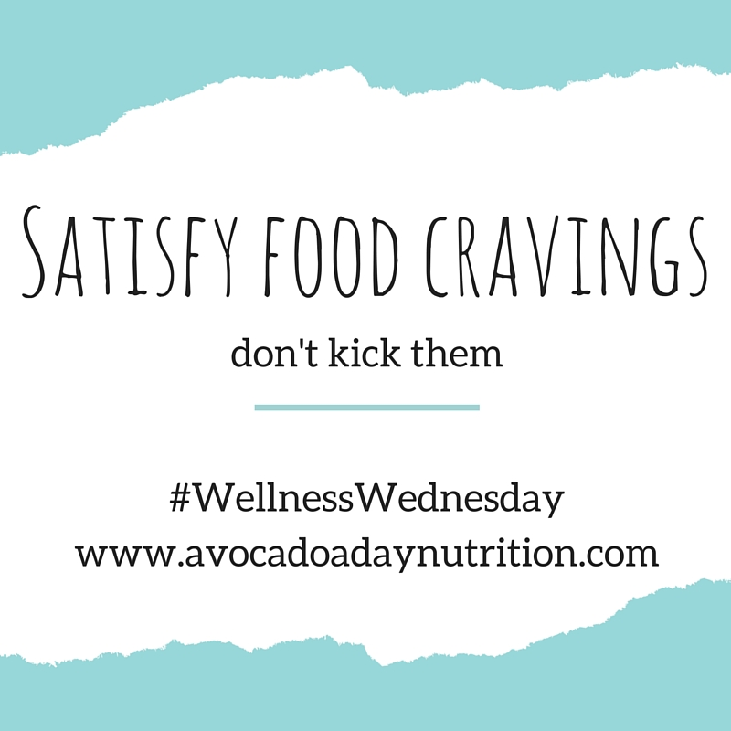 Satisfy Food Cravings, Don't Kick Them
