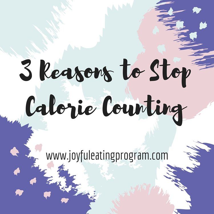 Three Reasons to Stop Calorie Counting