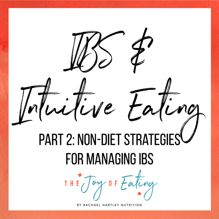 IBS & Intuitive Eating: Part 2 - Non-Diet Strategies for Managing IBS