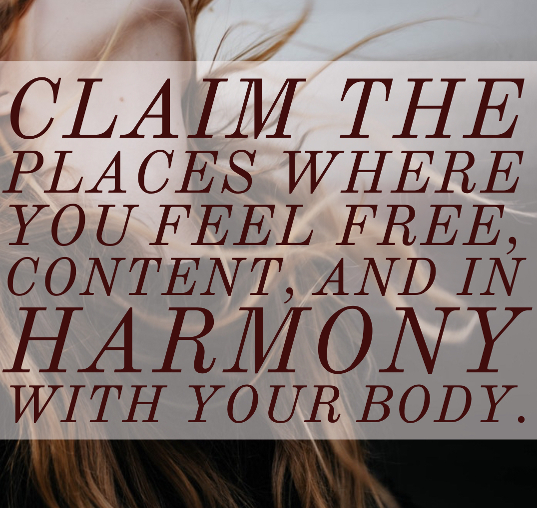 Claim the places where you feel free, content, and in harmony with your body. #bodypositive #haes #bopo #quote