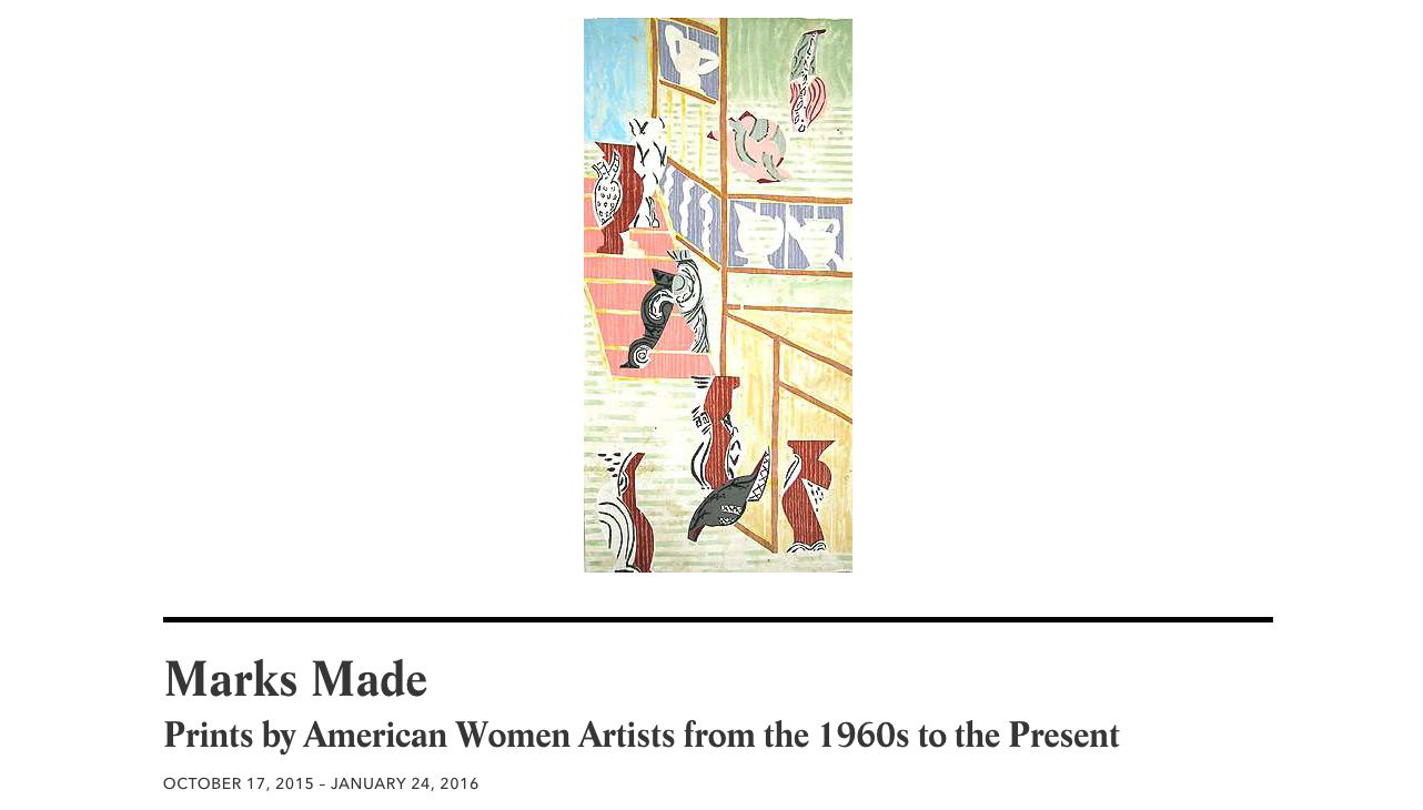 Marks Made: Prints by American Women Artists from 1960 to Present - October 17, 2015 – January 24, 2016Museum of Fine Art, St. Petersburg, Florida